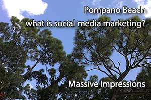 Pompano Beach What is Social Media Marketing