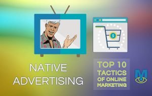 Top Ten Online Marketing Tactics: Native Advertising